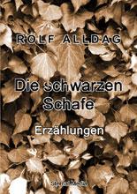 Die schwarzen Schafe  Erzählungen von Rolf Alldag