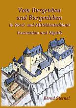 Burgenbau und Burgenleben in Nord- und Mitteldeutschland von Bernd Sternal
