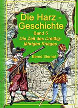 Harz-Geschichte: Band 5 Die Zeit des dreißigjährigen Krieges - Sternal Media