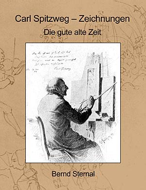 Carl Spitzweg - Zeichnungen, Die gute Alte Zeit von Bernd Sternal